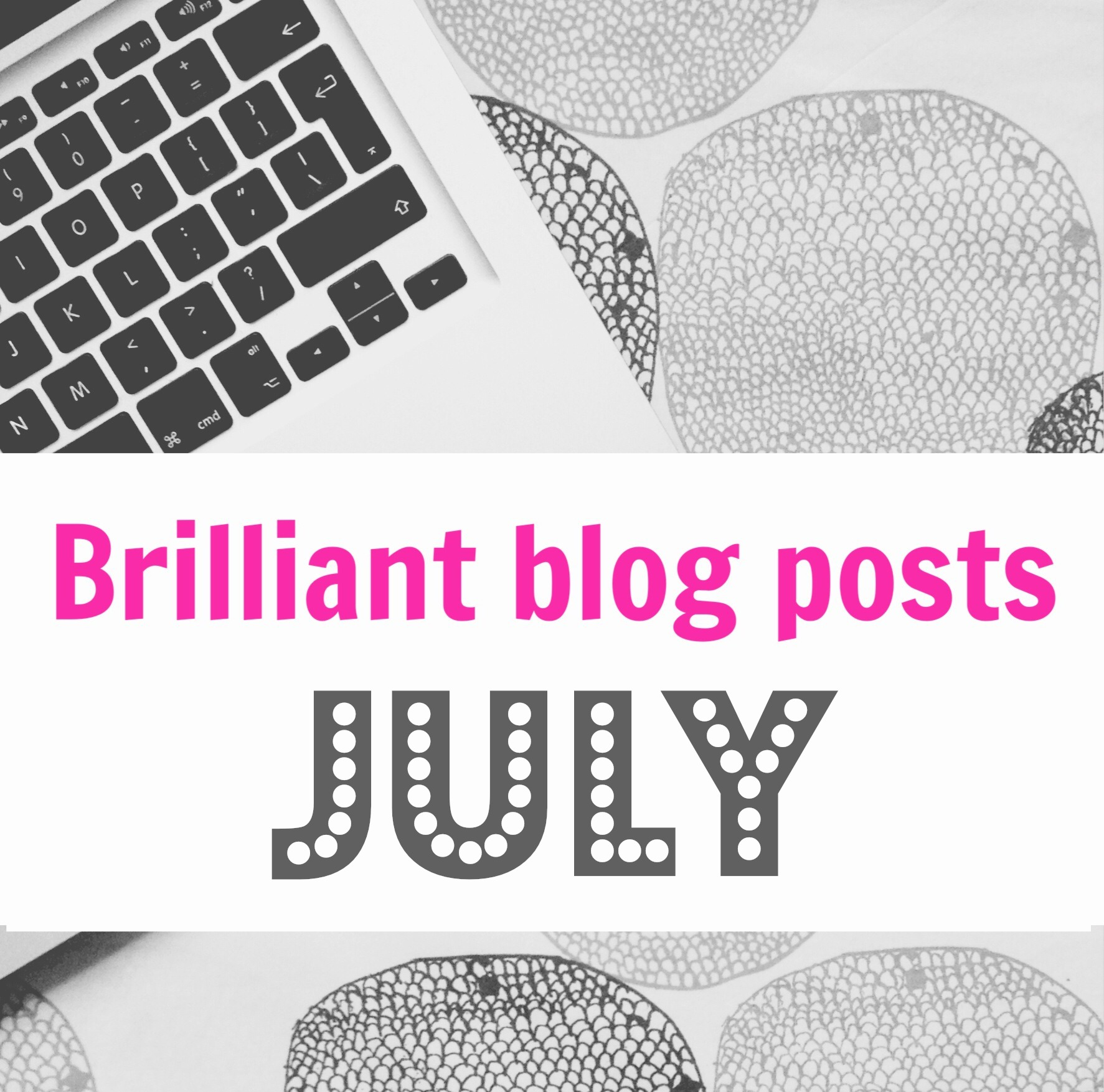 Brilliant blog post round-up: July