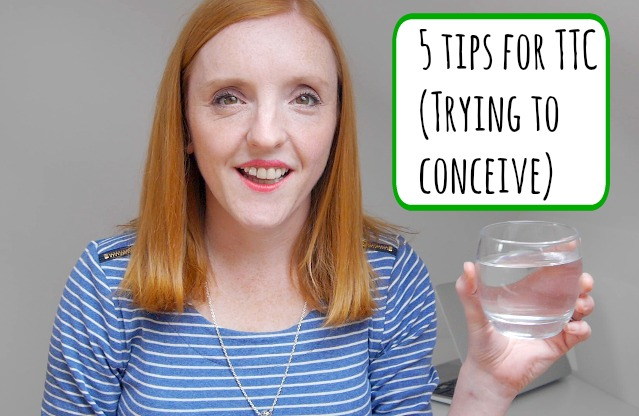 Five tips for trying to conceive - new blog and vlog about TTC tips to help you get pregnant faster