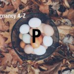 Pregnancy and nutrition A-Z - P is for...
