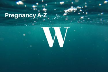 Pregnancy A-Z - what does the letter W stand for in pregnancy?
