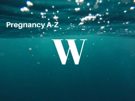 A-Z of pregnancy and nutrition: W is for…
