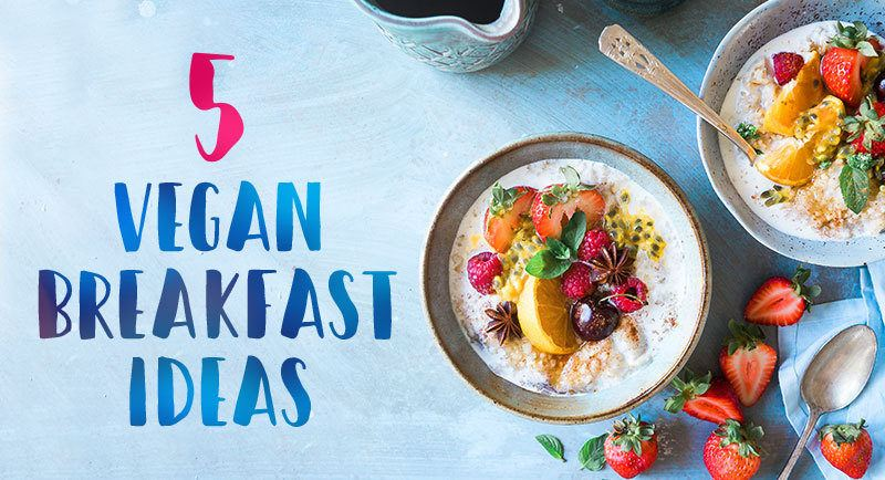 5 vegan breakfast ideas to get your Veganuary off to a great start
