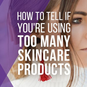 How to tell if you're using too many skincare products