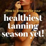 How to prepare for your healthiest tanning season yet