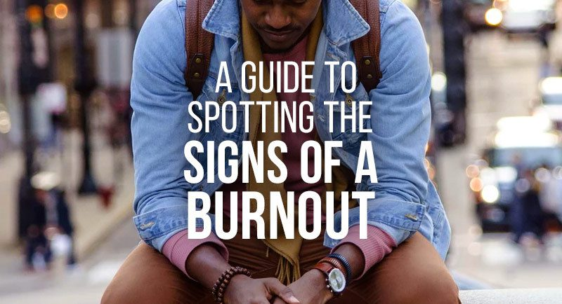 How to spot the 5 key signs of a burnout