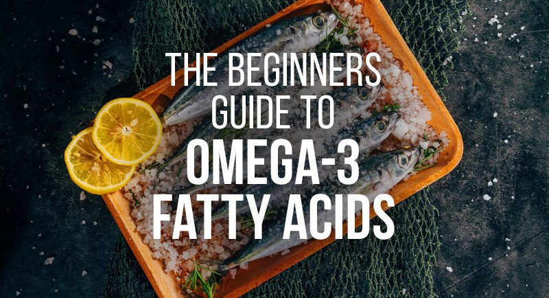 The beginner's guide to omega-3 fatty acids