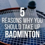 Five reasons why you should take up badminton