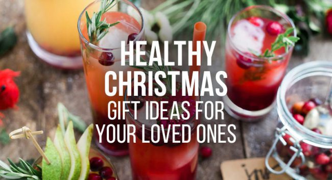 & Healthy Christmas gifts to give your loved ones