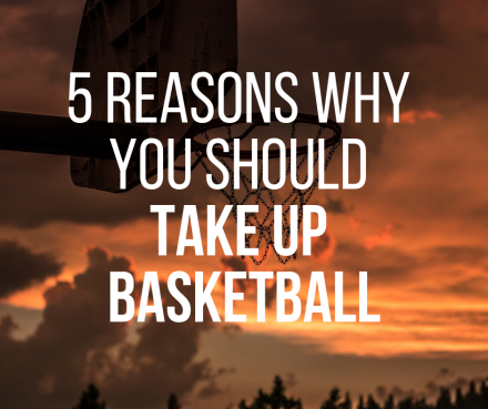 Five reasons why you should take up basketball