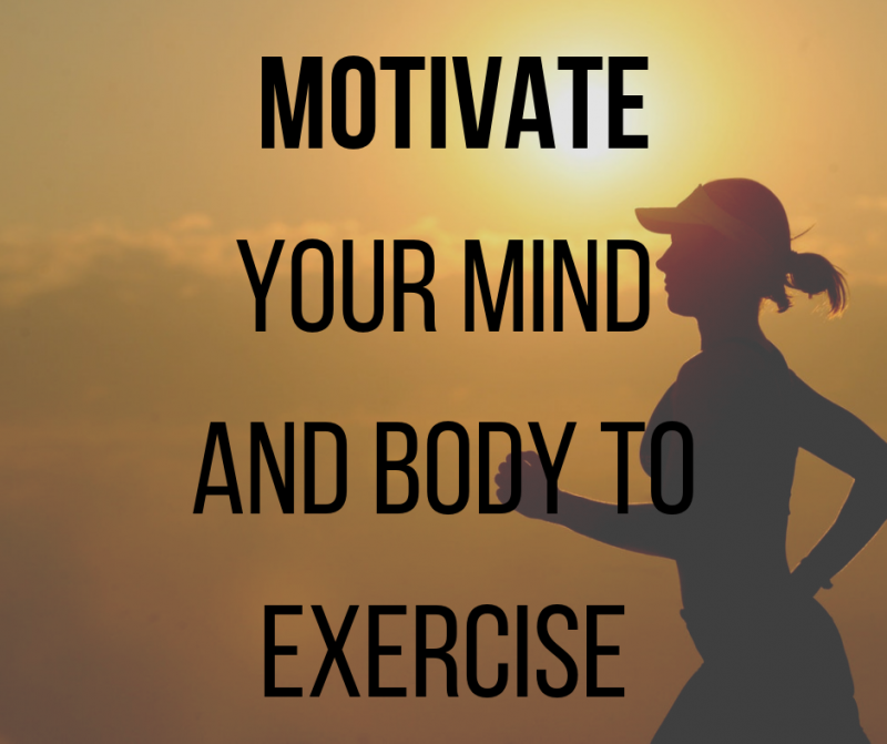 How to motivate your mind and body to exercise