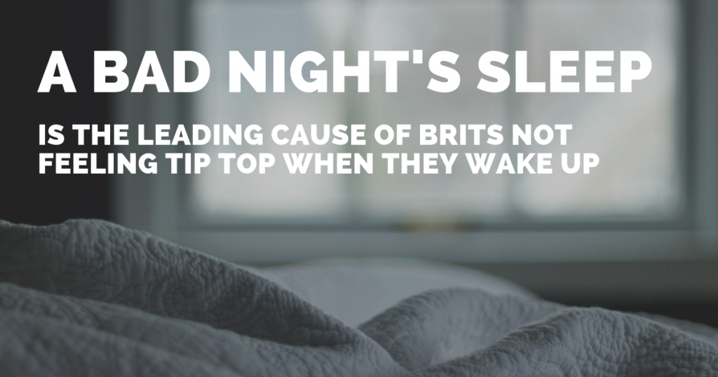 A bad night's sleep leading cause of not feeling tip top