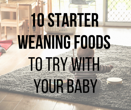 10 starter weaning foods to try with your baby