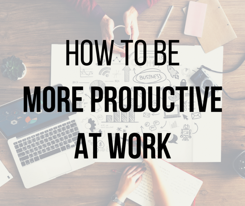 How to be more productive at work: the do's and don'ts